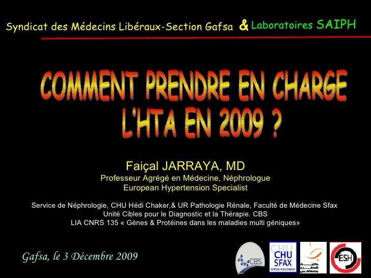 Gafsa, le 3 Décembre 2009  Faiçal JARRAYA, MD Professeur Agrégé en Médecine, Néphrologue European Hypertension Specialist ...