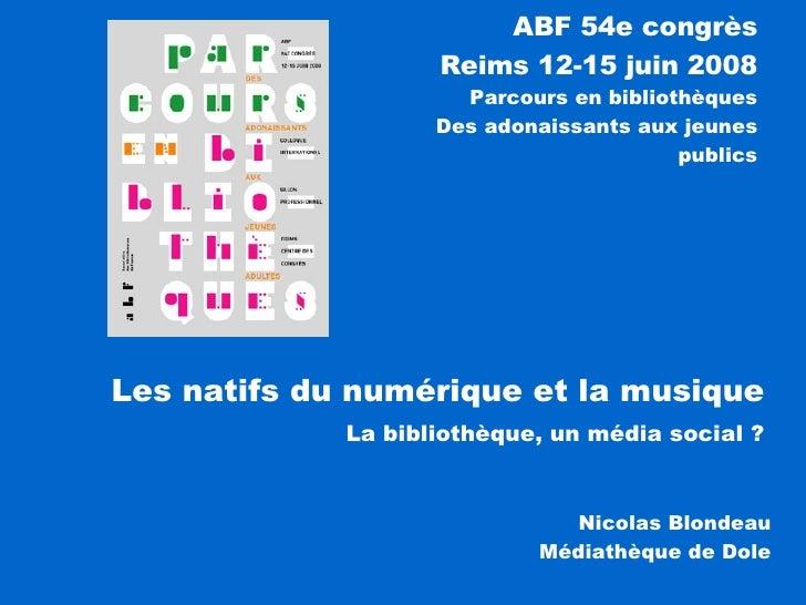 ABF 54e congrès Reims 12-15 juin 2008 Parcours en bibliothèques  Des adonaissants aux jeunes publics Nicolas Blondeau Médi...