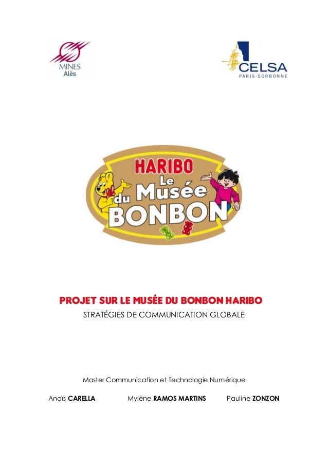 PROJET SUR LE MUSÉE DU BONBON HARIBO STRATÉGIES DE COMMUNICATION GLOBALE Master Communication et Technologie Numérique Ana...