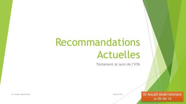 Recommandations Actuelles Traitement et suivi de l'HTA Dr Aouadi Abderrahmane le 05-04-14 05/04/2014Dr Aouadi Abderrahman