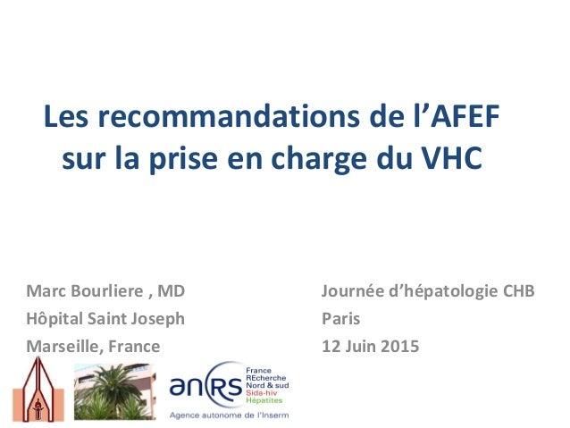 Les recommandations de l'AFEF sur la prise en charge du VHC Marc Bourliere , MD Journée d'hépatologie CHB Hôpital Saint Jo...
