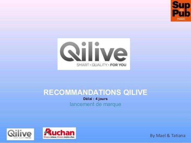 RECOMMANDATIONS QILIVE Délai : 4 jours lancement de marque By Mael & Tatiana