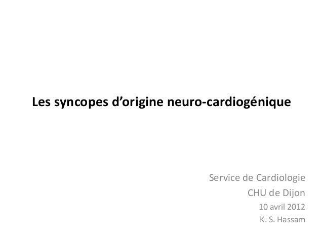 Les syncopes d'origine neuro-cardiogénique Service de Cardiologie CHU de Dijon 10 avril 2012 K. S. Hassam