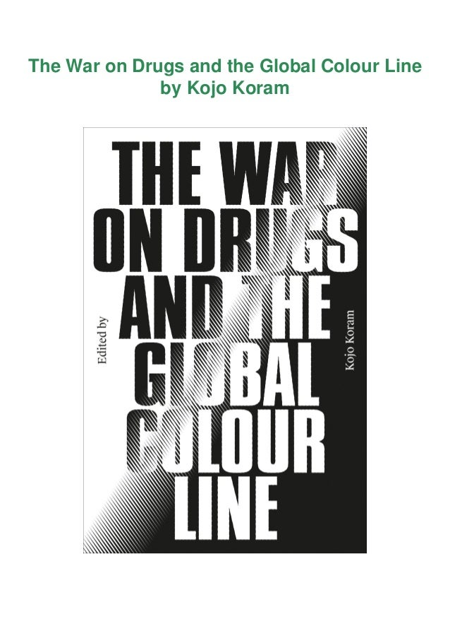 The War on Drugs and the Global Colour Line by Kojo Koram