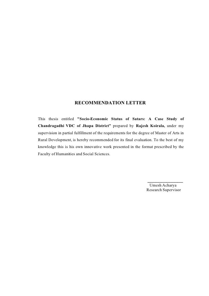 RECOMMENDATION LETTER   This thesis entitled quot;Socio-Economic Status of Satars: A Case Study of Chandragadhi VDC of Jha...