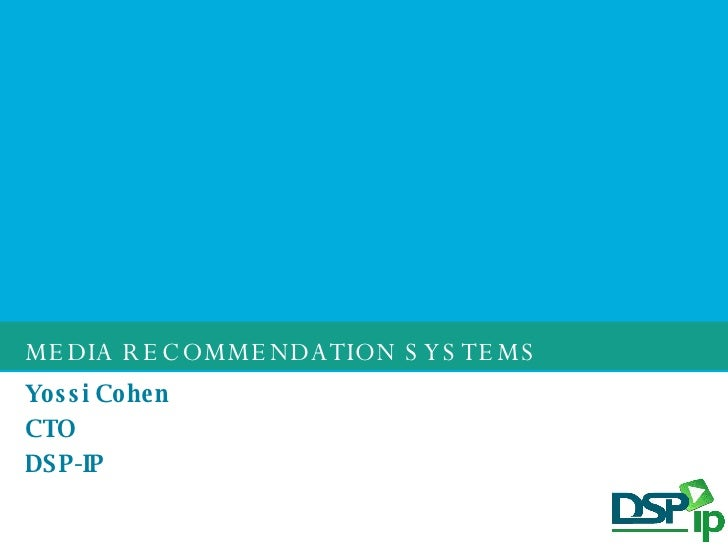 MEDIA RECOMMENDATION SYSTEMS Yossi Cohen CTO DSP-IP