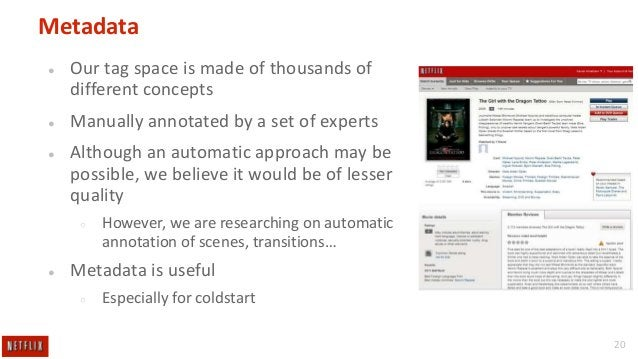 Metadata ●  Our tag space is made of thousands of different concepts  ●  Manually annotated by a set of experts  ●  Althou...