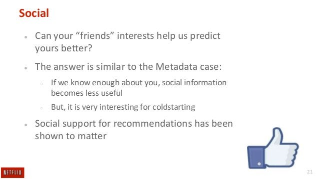 """Social ●  Can your """"friends"""" interests help us predict yours better?  ●  The answer is similar to the Metadata case: ○  ○ ..."""