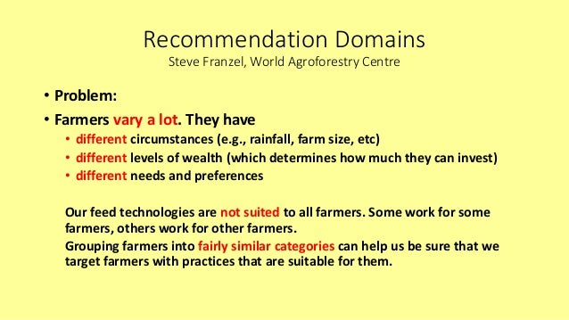 Recommendation Domains Steve Franzel, World Agroforestry Centre • Problem: • Farmers vary a lot. They have • different cir...