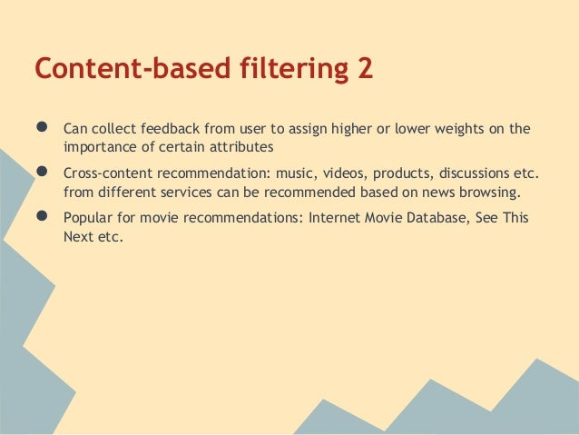 Content-based filtering 2●   Can collect feedback from user to assign higher or lower weights on the    importance of cert...