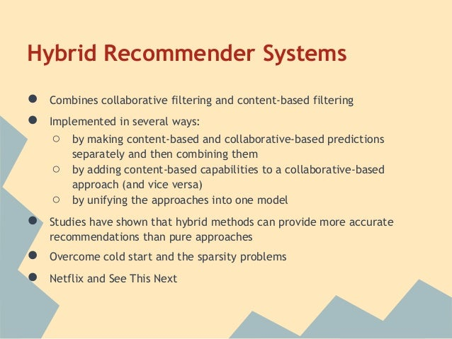 Hybrid Recommender Systems●   Combines collaborative filtering and content-based filtering●   Implemented in several ways:...