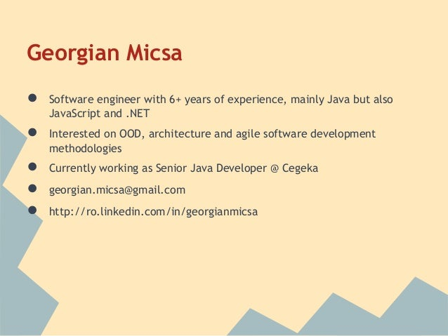 Georgian Micsa●   Software engineer with 6+ years of experience, mainly Java but also    JavaScript and .NET●   Interested...