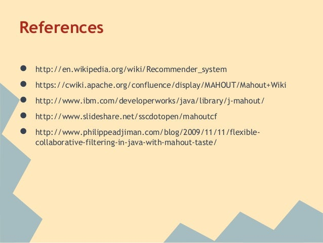 References●   http://en.wikipedia.org/wiki/Recommender_system●   https://cwiki.apache.org/confluence/display/MAHOUT/Mahout...
