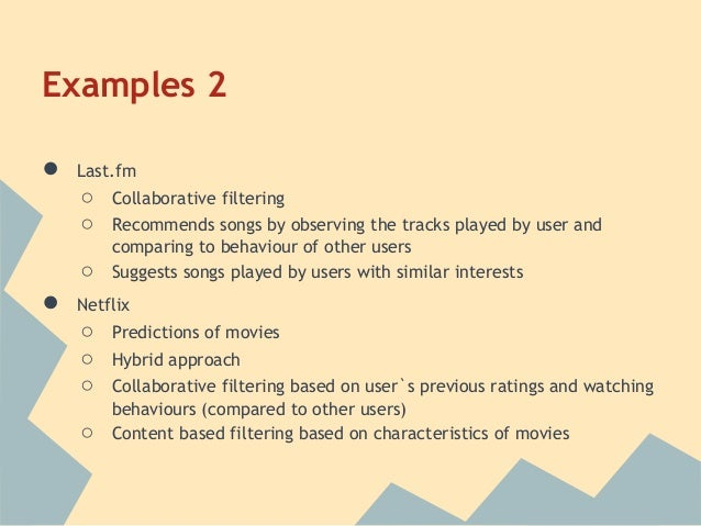 Examples 2●   Last.fm    ○   Collaborative filtering    ○   Recommends songs by observing the tracks played by user and   ...