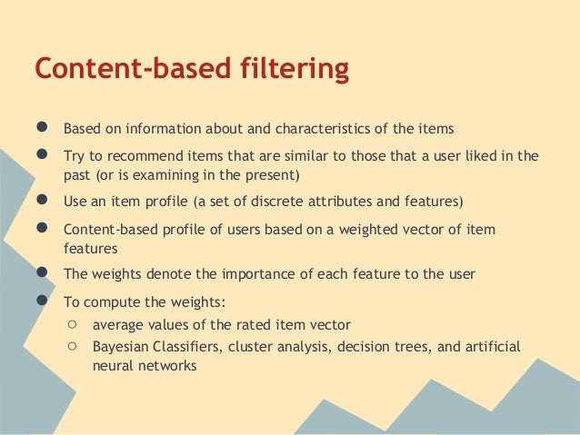 Content-based filtering●   Based on information about and characteristics of the items●   Try to recommend items that are ...