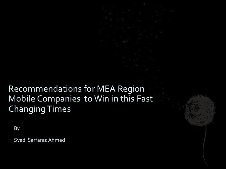 Recommendations for MEA RegionMobile Companies to Win in this FastChanging Times By Syed Sarfaraz Ahmed