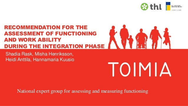 RECOMMENDATION FOR THE ASSESSMENT OF FUNCTIONING AND WORK ABILITY DURING THE INTEGRATION PHASE Shadia Rask, Misha Henrikss...