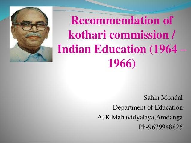 Recommendation of kothari commission / Indian Education (1964 – 1966) Sahin Mondal Department of Education AJK Mahavidyala...