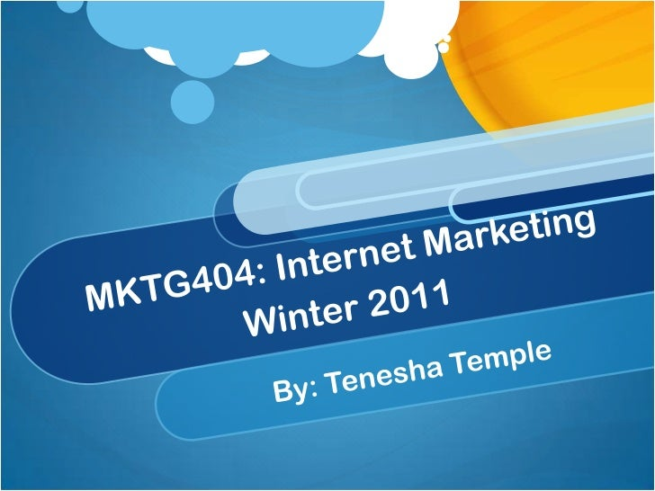 MKTG404: Internet MarketingWinter 2011<br />By: Tenesha Temple<br />