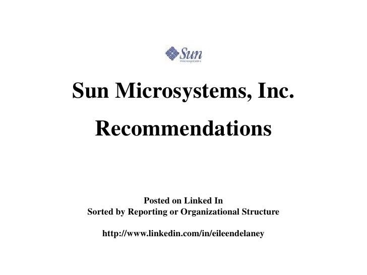 Sun Microsystems, Inc.   Recommendations                 Posted on Linked In  Sorted by Reporting or Organizational Struct...