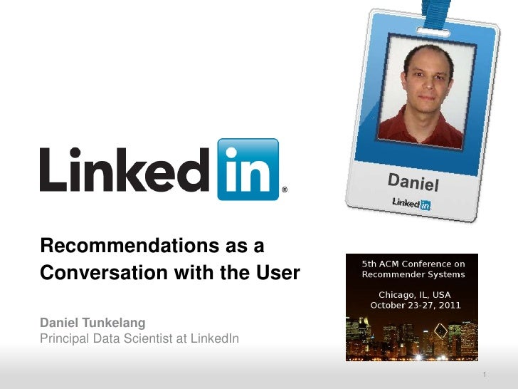 Recommendations as aConversation with the UserDaniel TunkelangPrincipal Data Scientist at LinkedIn      Recruiting Solutio...