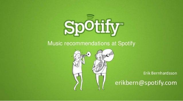 Music recommendations at Spotify                                   Erik Bernhardsson                        erikbern@spoti...