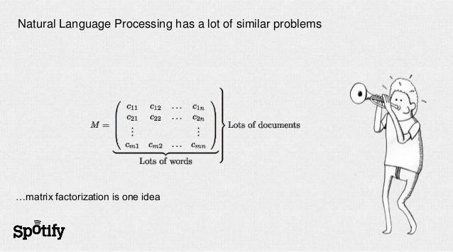 Natural Language Processing has a lot of similar problems…matrix factorization is one idea