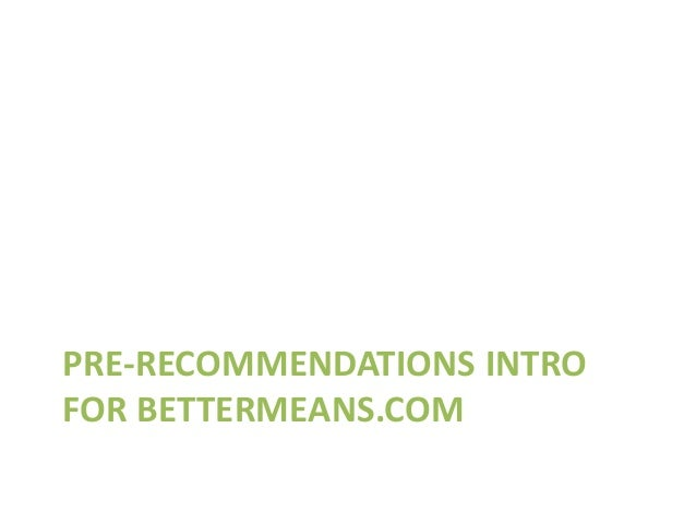 PRE-RECOMMENDATIONS INTRO FOR BETTERMEANS.COM