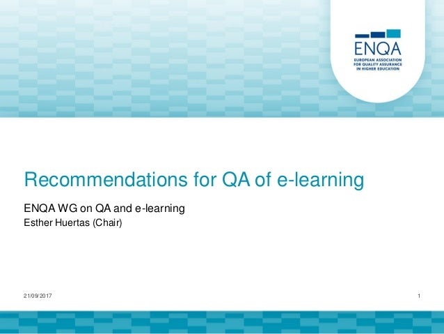 Recommendations for QA of e-learning ENQA WG on QA and e-learning Esther Huertas (Chair) 21/09/2017 1