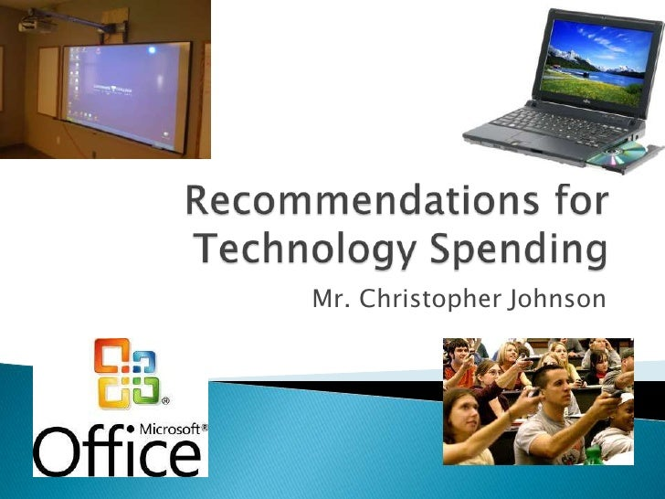 Recommendations for Technology Spending <br />Mr. Christopher Johnson <br />