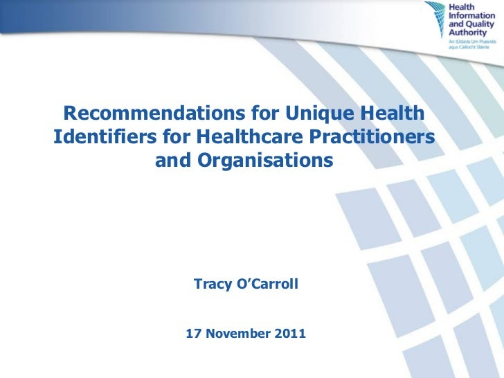 Recommendations for Unique Health Identifiers for Healthcare Practitioners and Organisations Tracy O'Carroll 17 November 2...