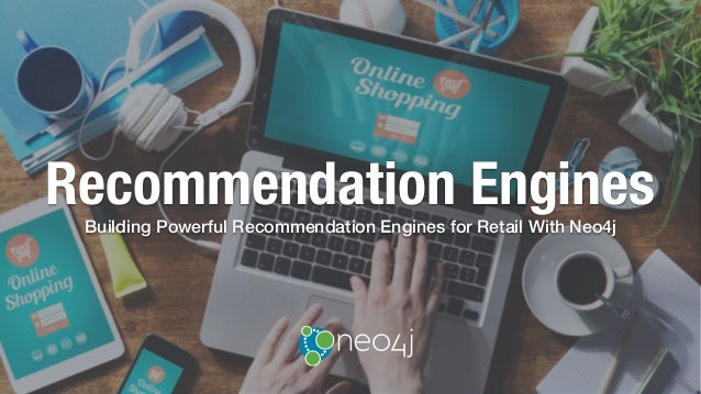 Recommendation EnginesBuilding Powerful Recommendation Engines for Retail With Neo4j
