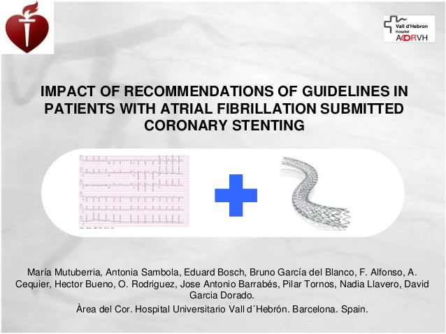 IMPACT OF RECOMMENDATIONS OF GUIDELINES IN      PATIENTS WITH ATRIAL FIBRILLATION SUBMITTED                  CORONARY STEN...