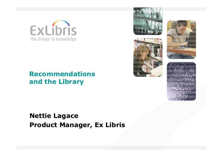 Recommendationsand the LibraryNettie LagaceProduct Manager, Ex Libris