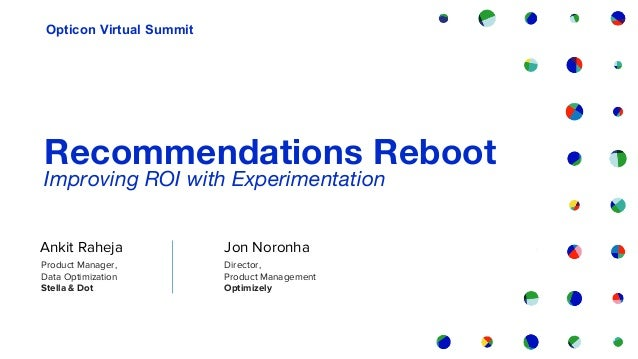 Recommendations Reboot Improving ROI with Experimentation Opticon Virtual Summit Product Manager, Data Optimization Stella...