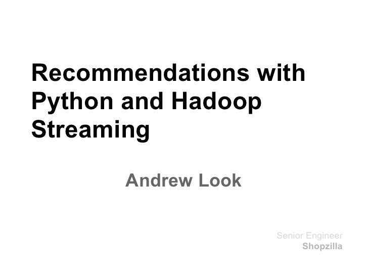 Recommendations withPython and HadoopStreaming      Andrew Look                    Senior Engineer                        ...