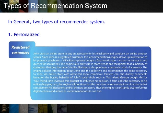 Types of Recommendation System In General, two types of recommender system. 1. Personalized