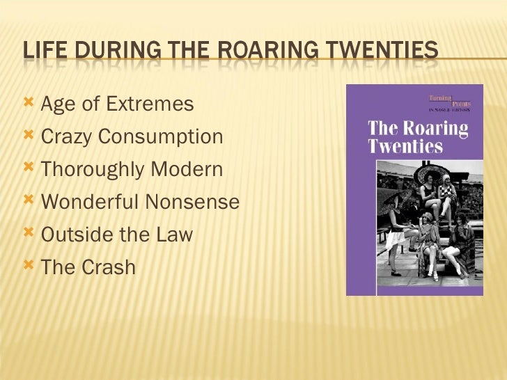 <ul><li>Age of Extremes </li></ul><ul><li>Crazy Consumption </li></ul><ul><li>Thoroughly Modern </li></ul><ul><li>Wonderfu...