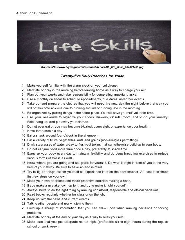 Author: Jon Dunnemann Source http://www.ivyleagueadmissionsclub.com/CL_life_skills_584021489.jpg Twenty-five Daily Practic...