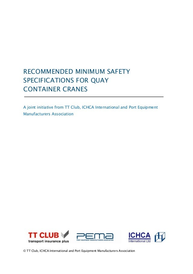 RECOMMENDED MINIMUM SAFETY SPECIFICATIONS FOR QUAY CONTAINER CRANES A joint initiative from TT Club, ICHCA International a...