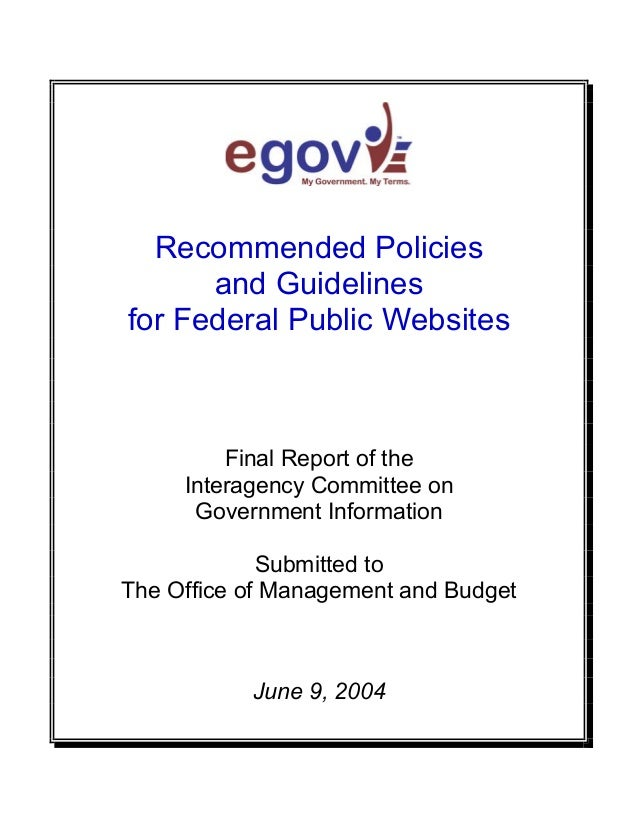 Recommended Policies   and Guidelines   for Federal Public Websites   Final Report of the   Interagency Committee on   Gov...