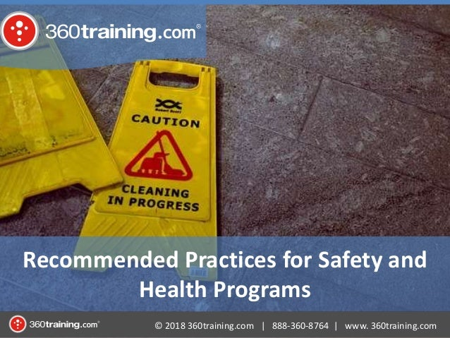 © 2018 360training.com | 888-360-8764 | www. 360training.com Recommended Practices for Safety and Health Programs