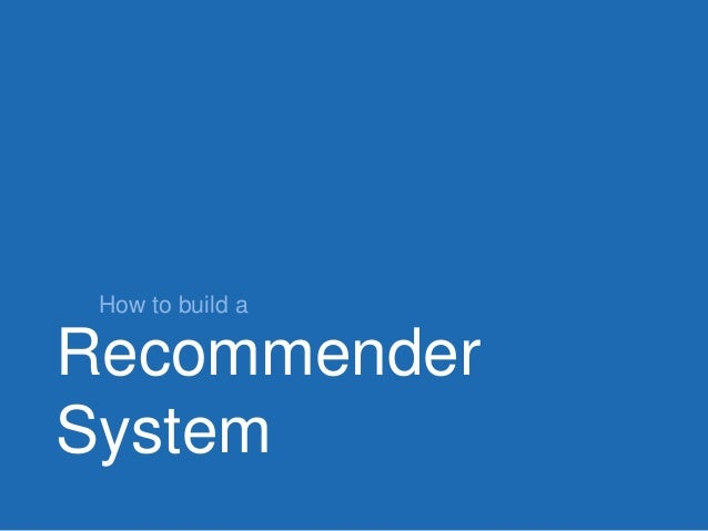Recommender System How to build a