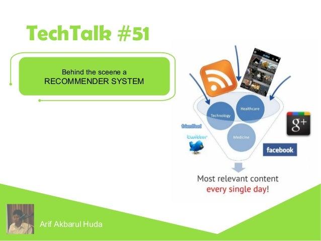 TechTalk #51  Behind the sceene a  RECOMMENDER SYSTEM  Arif Akbarul Huda