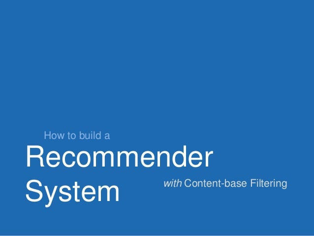 v Recommender System How to build a with Content-base Filtering