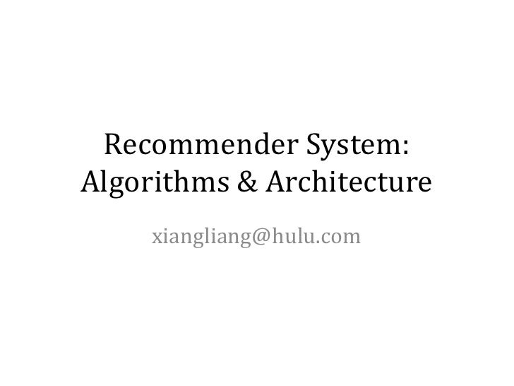 Recommender System:Algorithms & Architecture     xiangliang@hulu.com