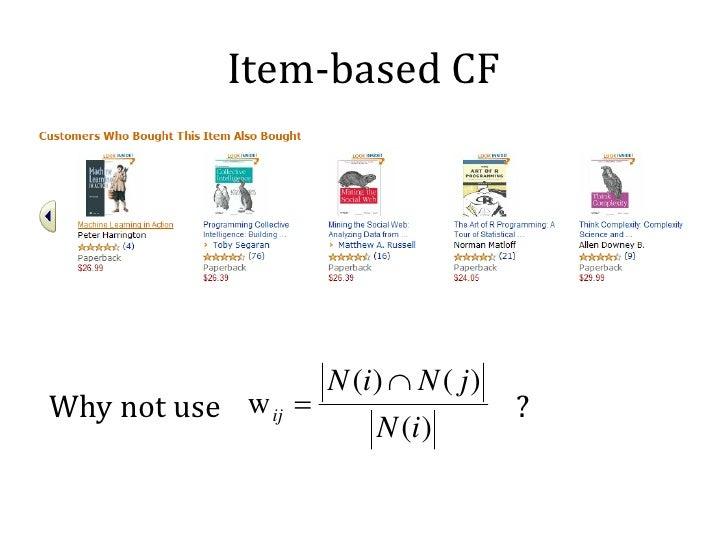 Item-based CFWhy not use w ij =                      ?                     N (i ) ∩ N ( j )                          N (i )
