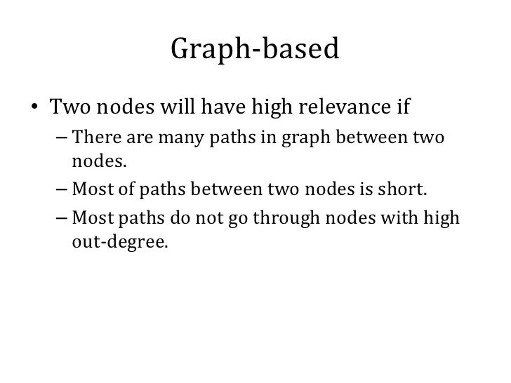 Graph-based• Two nodes will have high relevance if  – There are many paths in graph between two    nodes.  – Most of paths...