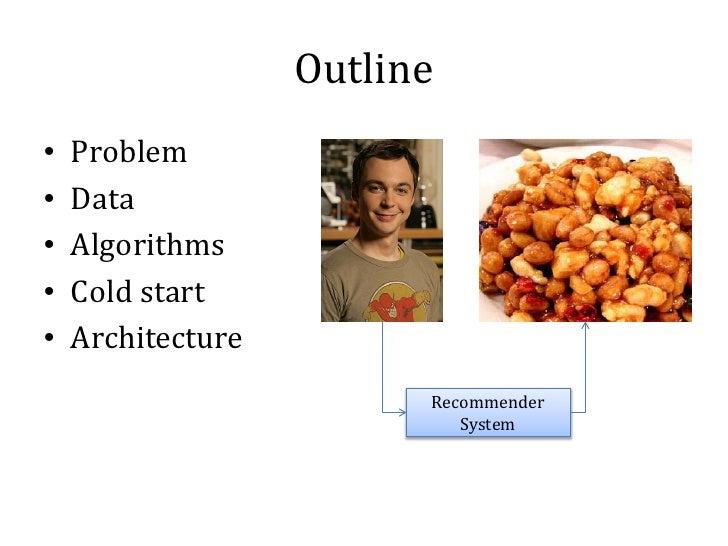 Outline    Problem    Data•    Algorithms•    Cold start•    Architecture••                         Recommender           ...