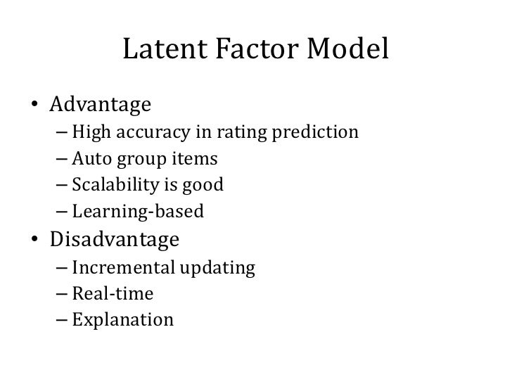Latent Factor Model• Advantage  – High accuracy in rating prediction  – Auto group items  – Scalability is good  – Learnin...